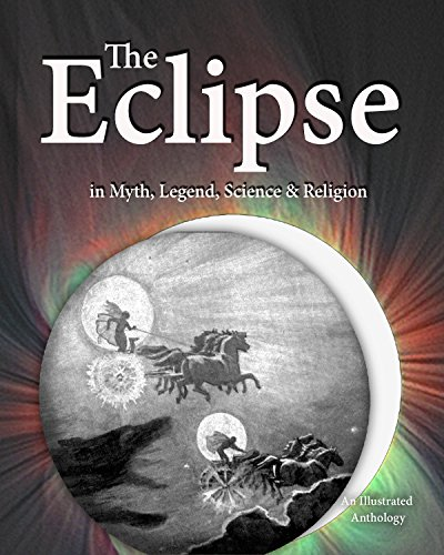 Excerpted from: The Eclipse in Legend, Myth, Science and Religion: An Illustrated Anthology